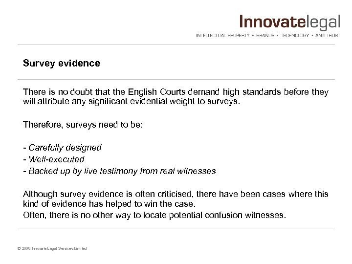 Survey evidence There is no doubt that the English Courts demand high standards before