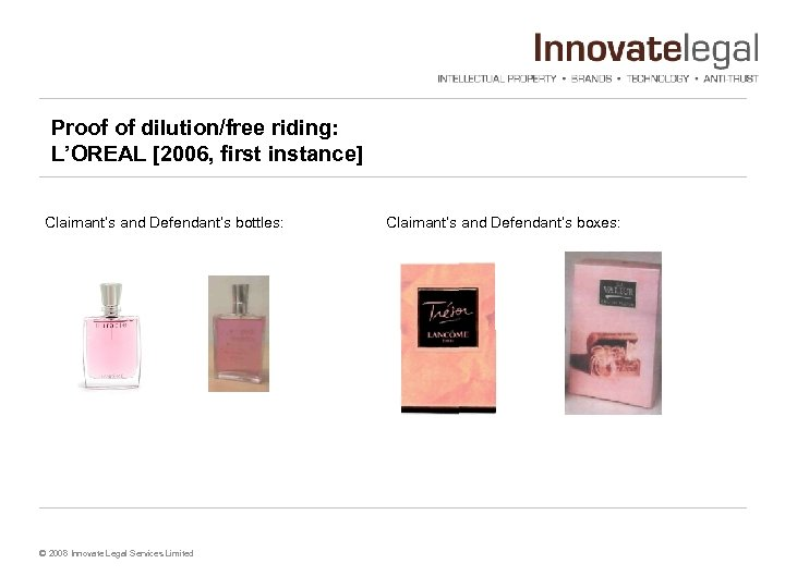 Proof of dilution/free riding: L'OREAL [2006, first instance] Claimant's and Defendant's bottles: © 2008
