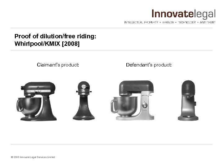 Proof of dilution/free riding: Whirlpool/KMIX [2008] Claimant's product: © 2008 Innovate Legal Services Limited