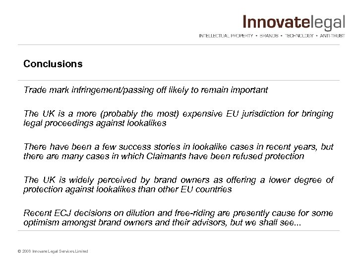 Conclusions Trade mark infringement/passing off likely to remain important The UK is a more