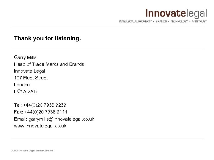 Thank you for listening. Garry Mills Head of Trade Marks and Brands Innovate Legal