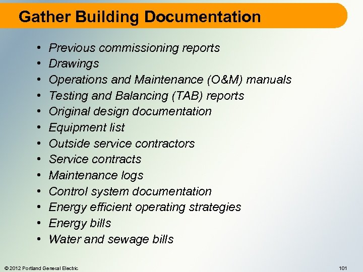 Gather Building Documentation • • • • Previous commissioning reports Drawings Operations and Maintenance