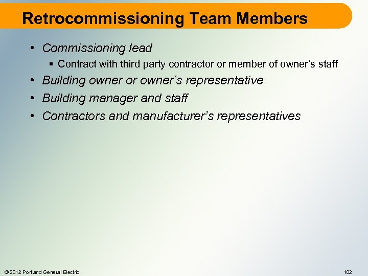 Retrocommissioning Team Members • Commissioning lead § Contract with third party contractor or member