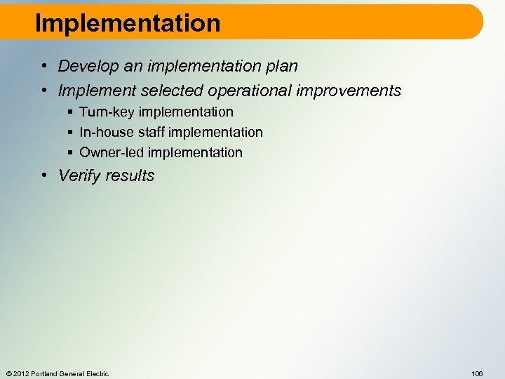 Implementation • Develop an implementation plan • Implement selected operational improvements § Turn-key implementation