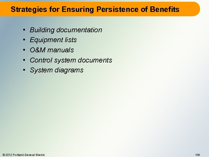 Strategies for Ensuring Persistence of Benefits • • • Building documentation Equipment lists O&M