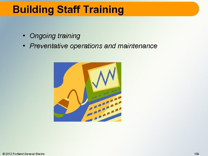 Building Staff Training • Ongoing training • Preventative operations and maintenance © 2012 Portland