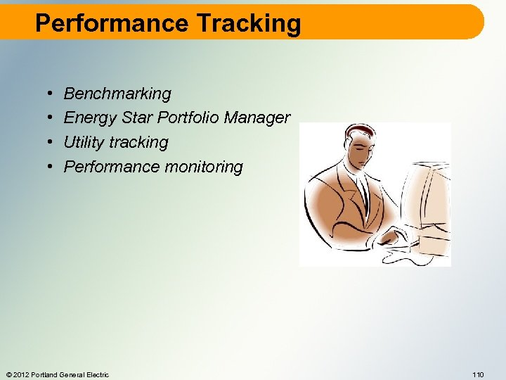 Performance Tracking • • Benchmarking Energy Star Portfolio Manager Utility tracking Performance monitoring ©