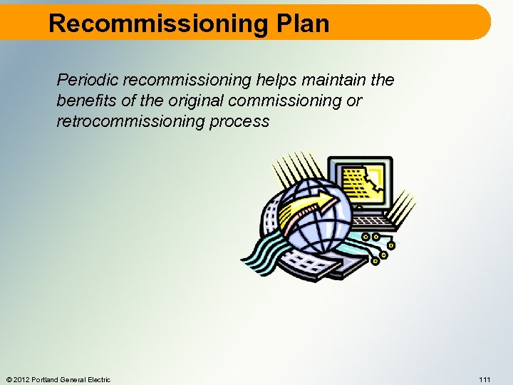 Recommissioning Plan Periodic recommissioning helps maintain the benefits of the original commissioning or retrocommissioning
