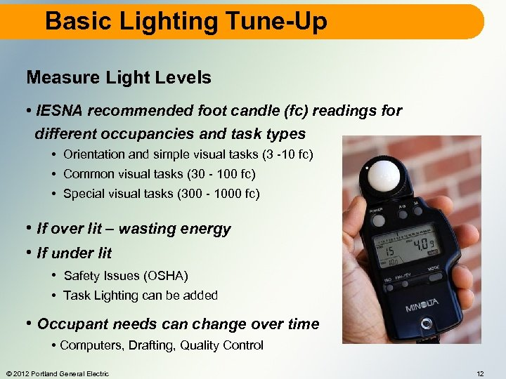 Basic Lighting Tune-Up Measure Light Levels • IESNA recommended foot candle (fc) readings for