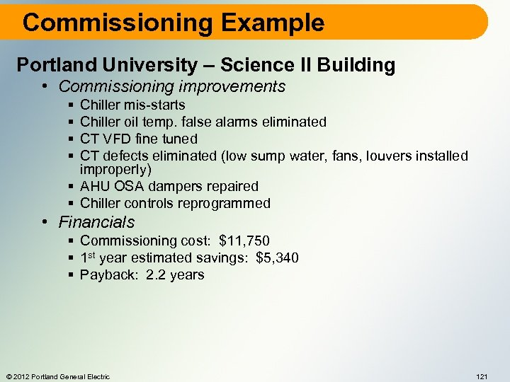 Commissioning Example Portland University – Science II Building • Commissioning improvements § § Chiller