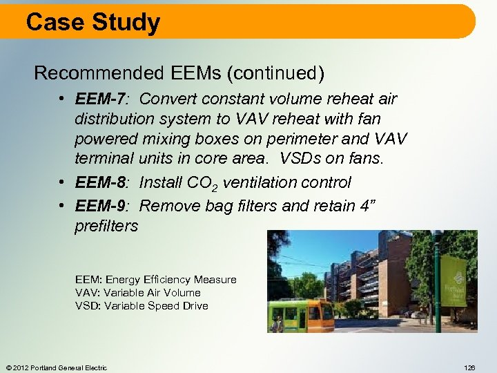 Case Study Recommended EEMs (continued) • EEM-7: Convert constant volume reheat air distribution system