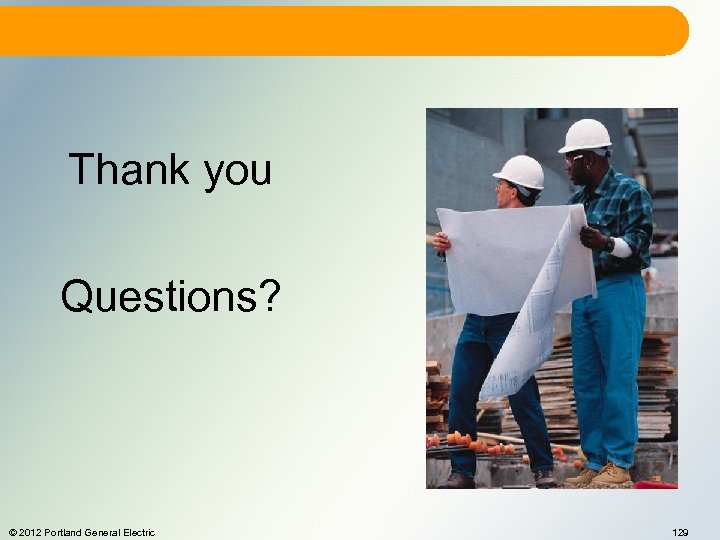 Thank you Questions? © 2012 Portland General Electric 129