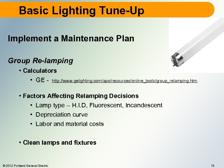 Basic Lighting Tune-Up Implement a Maintenance Plan Group Re-lamping • Calculators • GE -