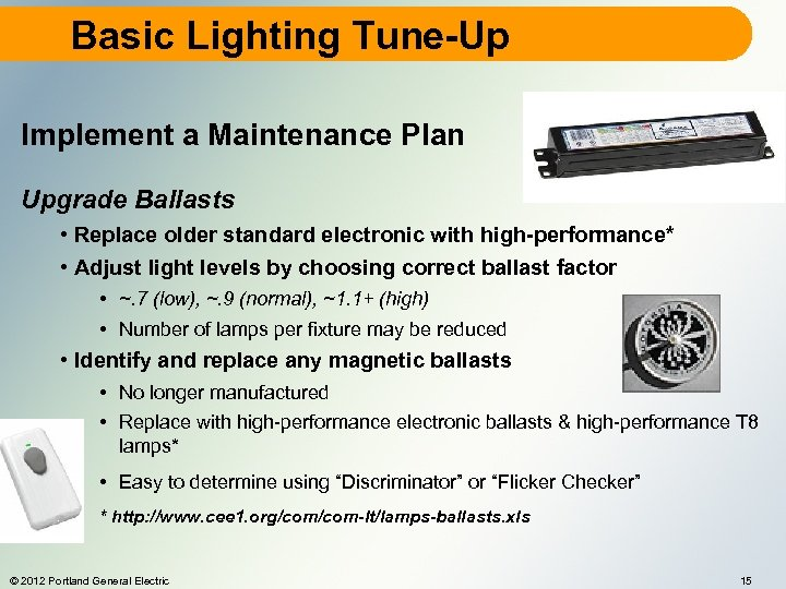 Basic Lighting Tune-Up Implement a Maintenance Plan Upgrade Ballasts • Replace older standard electronic