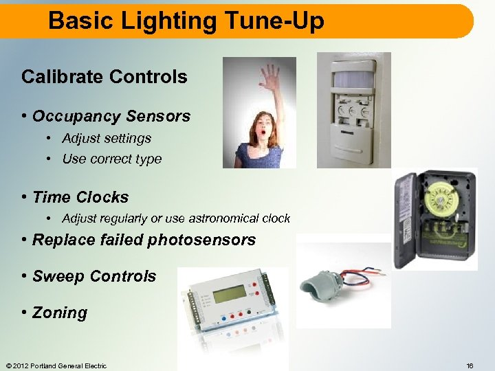 Basic Lighting Tune-Up Calibrate Controls • Occupancy Sensors • Adjust settings • Use correct
