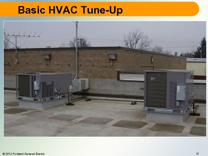 Basic HVAC Tune-Up © 2012 Portland General Electric 17