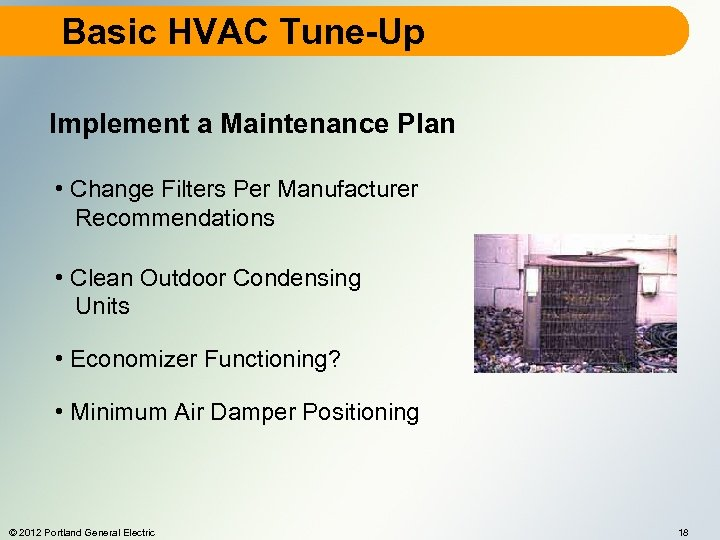 Basic HVAC Tune-Up Implement a Maintenance Plan • Change Filters Per Manufacturer Recommendations •