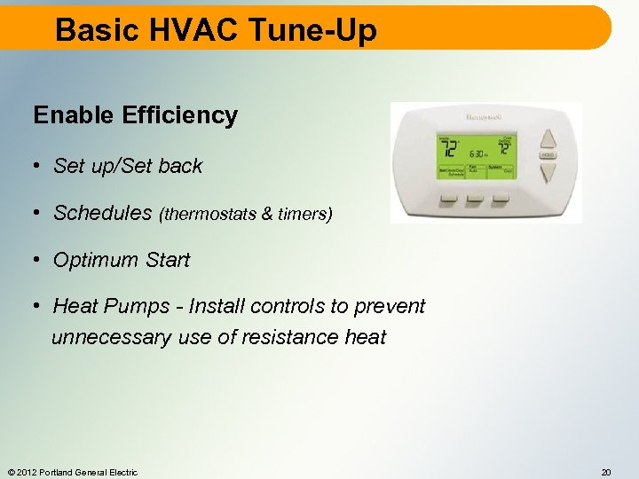 Basic HVAC Tune-Up Enable Efficiency • Set up/Set back • Schedules (thermostats & timers)