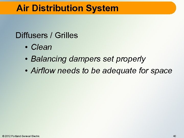 Air Distribution System Diffusers / Grilles • Clean • Balancing dampers set properly •