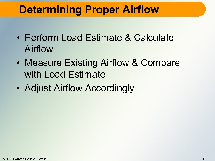 Determining Proper Airflow • Perform Load Estimate & Calculate Airflow • Measure Existing Airflow