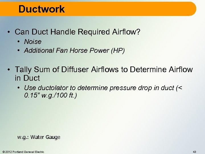 Ductwork • Can Duct Handle Required Airflow? • Noise • Additional Fan Horse Power