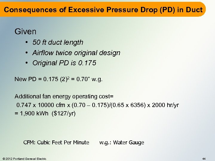 Consequences of Excessive Pressure Drop (PD) in Duct Given • 50 ft duct length