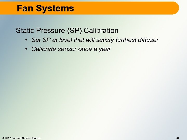 Fan Systems Static Pressure (SP) Calibration • Set SP at level that will satisfy