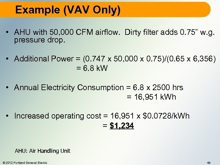 Example (VAV Only) • AHU with 50, 000 CFM airflow. Dirty filter adds 0.