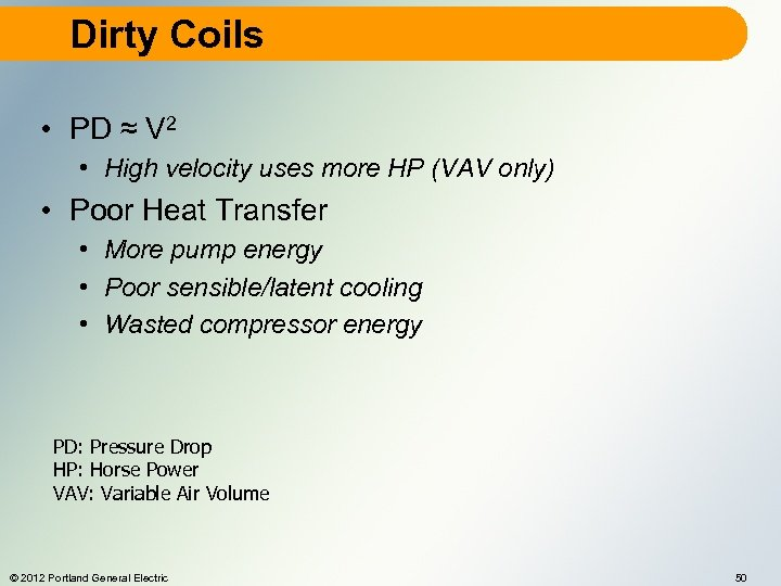 Dirty Coils • PD ≈ V 2 • High velocity uses more HP (VAV