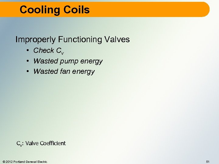 Cooling Coils Improperly Functioning Valves • Check Cv • Wasted pump energy • Wasted