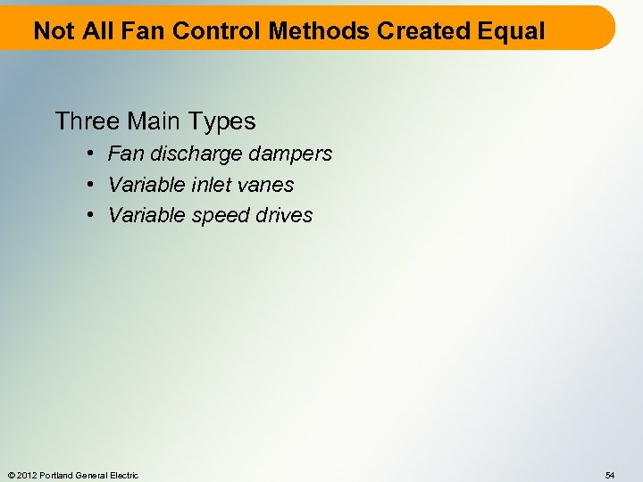Not All Fan Control Methods Created Equal Three Main Types • Fan discharge dampers