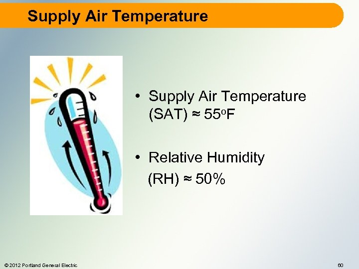 Supply Air Temperature • Supply Air Temperature (SAT) ≈ 55 o. F • Relative