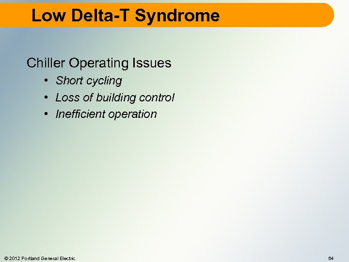 Low Delta-T Syndrome Chiller Operating Issues • Short cycling • Loss of building control