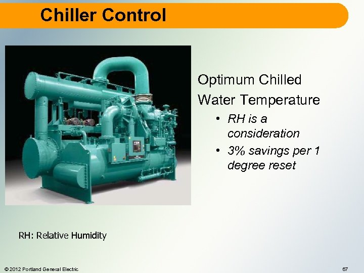 Chiller Control Optimum Chilled Water Temperature • RH is a consideration • 3% savings