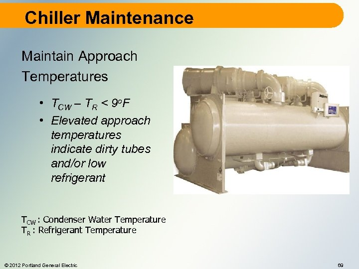 Chiller Maintenance Maintain Approach Temperatures • TCW – TR < 9 o. F •