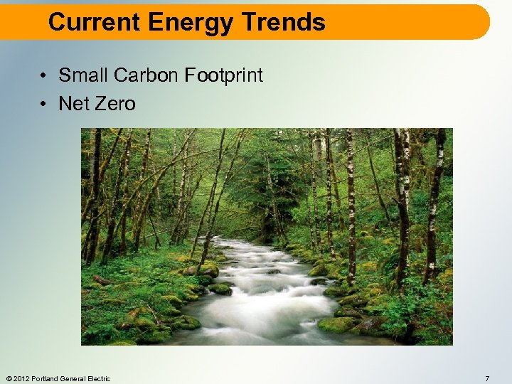 Current Energy Trends • Small Carbon Footprint • Net Zero © 2012 Portland General