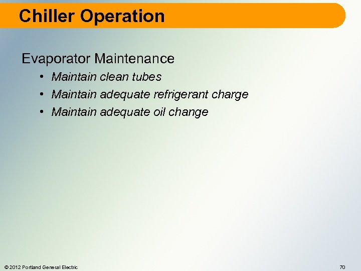 Chiller Operation Evaporator Maintenance • Maintain clean tubes • Maintain adequate refrigerant charge •