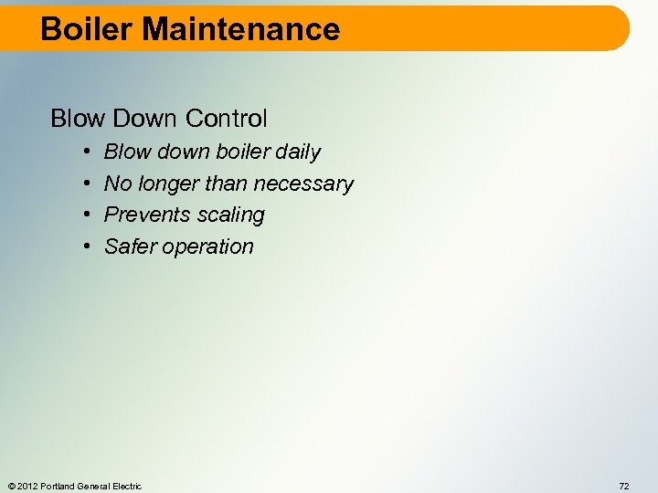 Boiler Maintenance Blow Down Control • • Blow down boiler daily No longer than