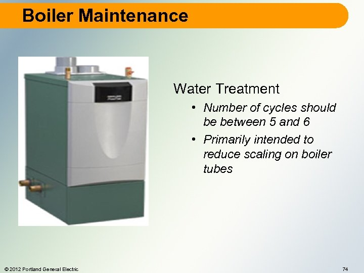 Boiler Maintenance Water Treatment • Number of cycles should be between 5 and 6