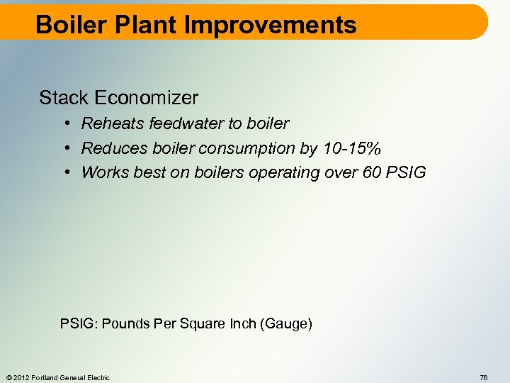Boiler Plant Improvements Stack Economizer • Reheats feedwater to boiler • Reduces boiler consumption