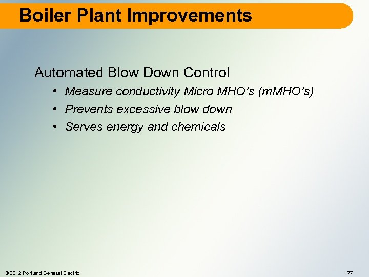 Boiler Plant Improvements Automated Blow Down Control • Measure conductivity Micro MHO's (m. MHO's)