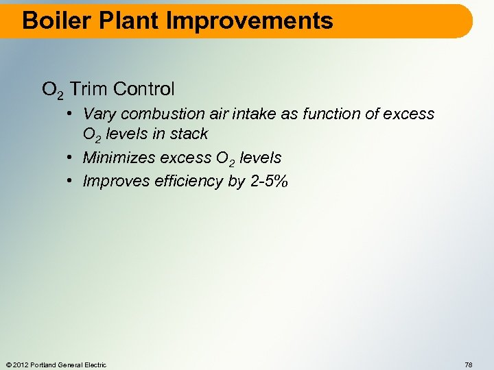 Boiler Plant Improvements O 2 Trim Control • Vary combustion air intake as function