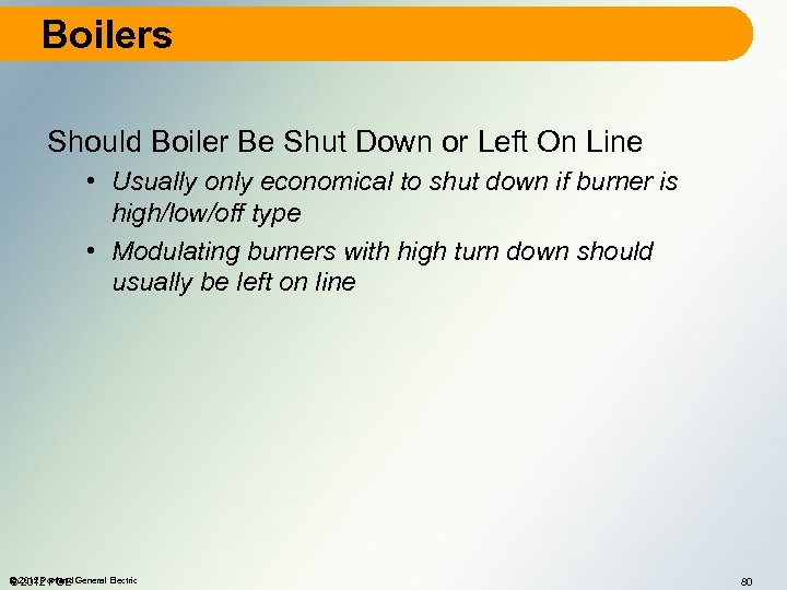 Boilers Should Boiler Be Shut Down or Left On Line • Usually only economical