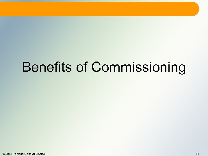 Benefits of Commissioning © 2012 Portland General Electric 81