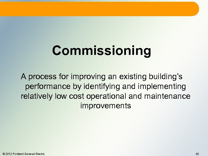 Commissioning A process for improving an existing building's performance by identifying and implementing relatively