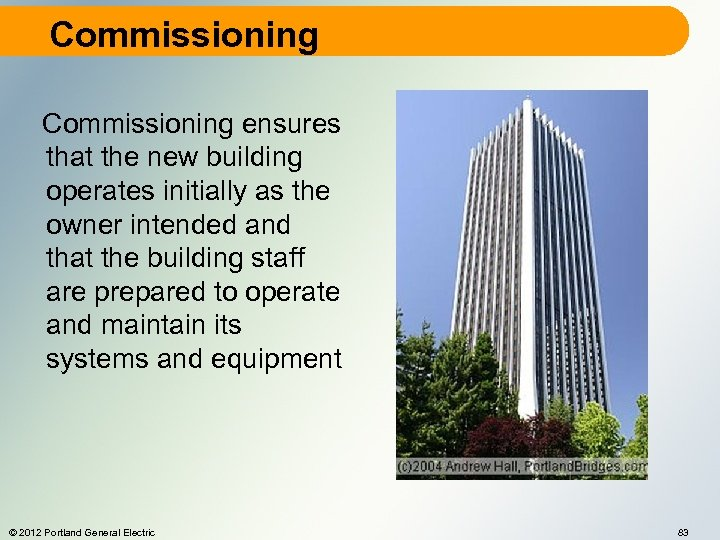 Commissioning ensures that the new building operates initially as the owner intended and that