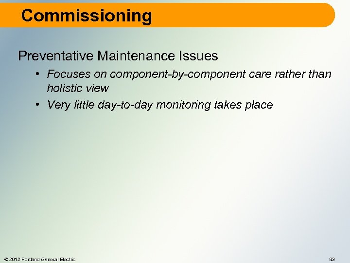 Commissioning Preventative Maintenance Issues • Focuses on component-by-component care rather than holistic view •