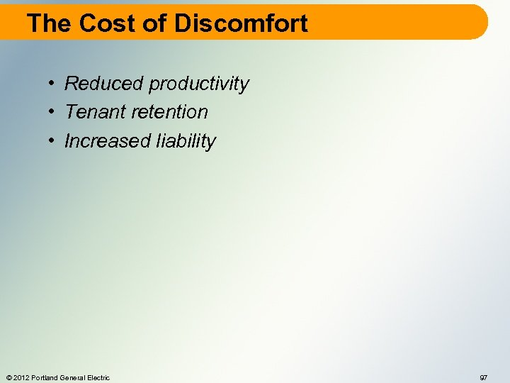The Cost of Discomfort • Reduced productivity • Tenant retention • Increased liability ©