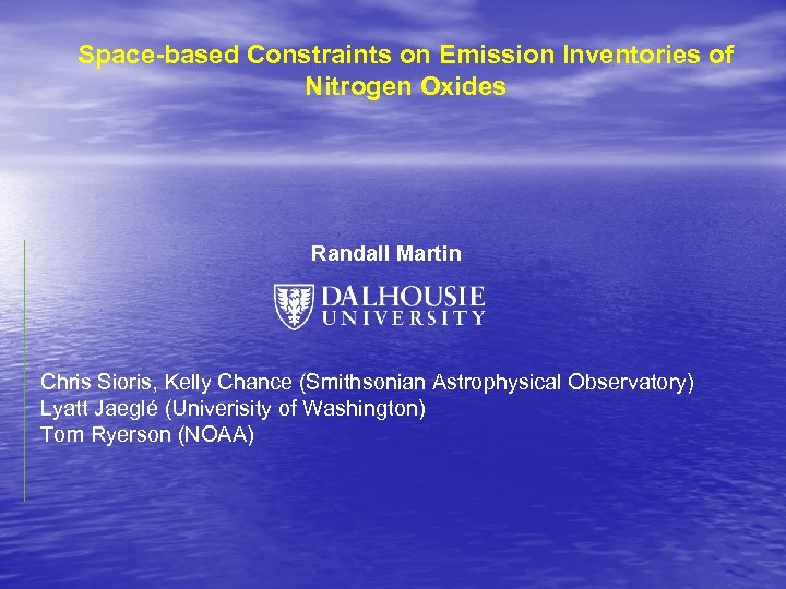Space-based Constraints on Emission Inventories of Nitrogen Oxides Randall Martin Chris Sioris, Kelly Chance