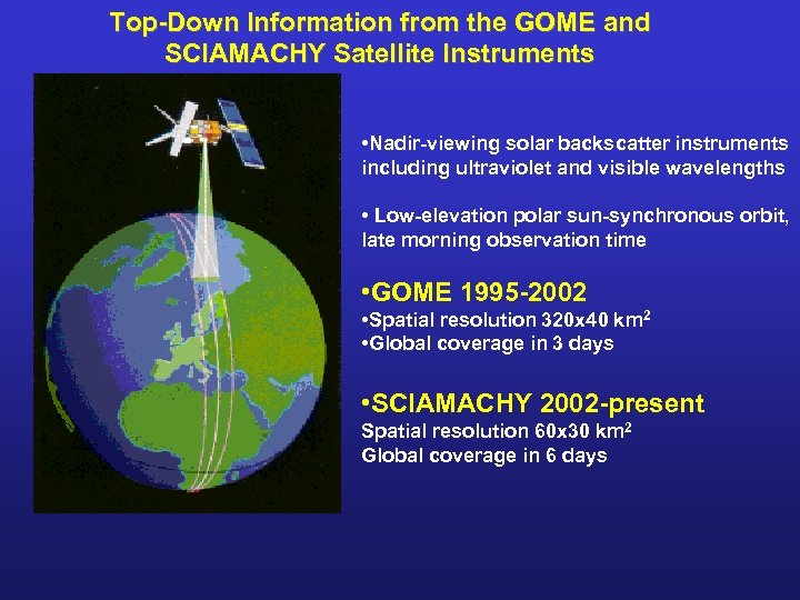Top-Down Information from the GOME and SCIAMACHY Satellite Instruments • Nadir-viewing solar backscatter instruments